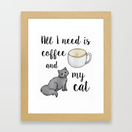 All I Need is Coffee and My Cat Framed Art Print