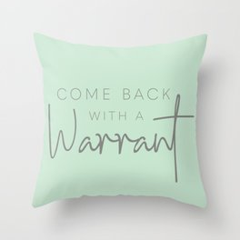 Come Back with A Warrant Throw Pillow