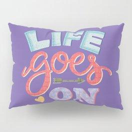 Life Goes On Pillow Sham