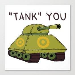 """""""Tank"""" you Canvas Print"""
