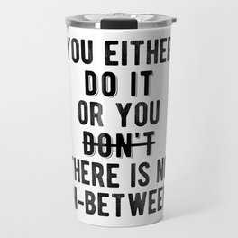 Inspirational - There's No In-Between Travel Mug