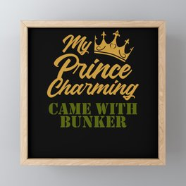 My prince charming came with bunker Framed Mini Art Print