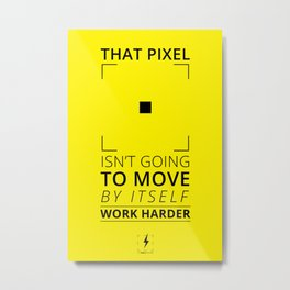 That pixel isn't going to move by itself. Work harder  Metal Print