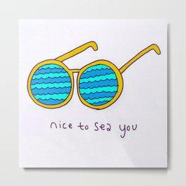 Nice To Sea You Metal Print
