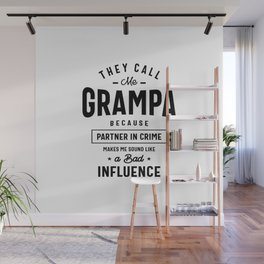 They Call Me Grampa Because Partner In Crime Grampa Wall Mural