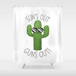 Sun's Out Guns Out! Shower Curtain