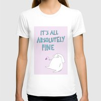 rubyetc T-shirts featuring absolutely fine by rubyetc