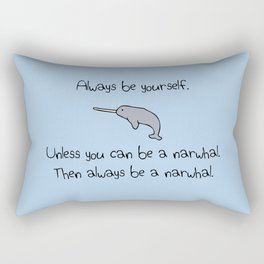 Always Be Yourself, Unless You Can Be A Narwhal Rectangular Pillow