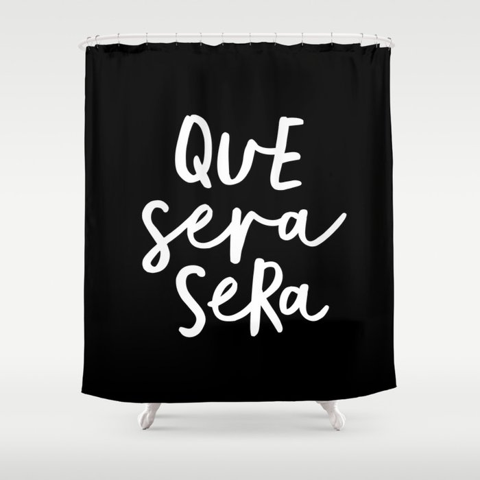 Que Sera Sera Black And White Typography Wall Art Home Decor Life Quote Handwritten Beautiful Words Shower Curtain By Themotivatedtype Society6