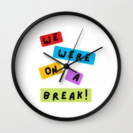 We Were on a Break Funny Friends Quote Wall Clock