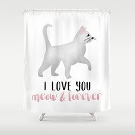 I Love You Meow & Forever Shower Curtain