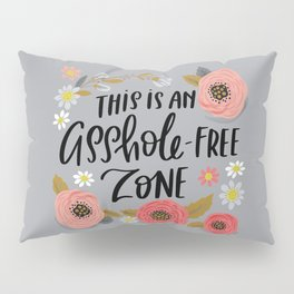 Pretty Swe*ry: This is an Asshole-free Zone Pillow Sham