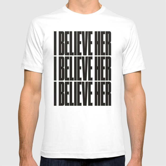 a399e0df I Believe Her T-shirt by subliming | Society6