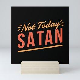 Not today Satan Mini Art Print