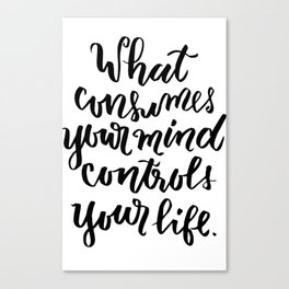 What Consumes Your Mind, Controls Your Life Canvas Print
