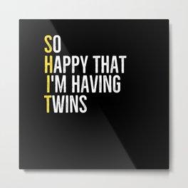 So Happy That I'm Having Twins Metal Print