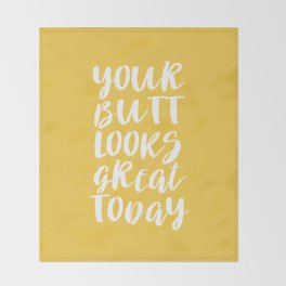 Your Butt Looks Great Today - Yellow Quote Throw Blanket