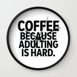 Coffee Because Adulting is Hard Wall Clock
