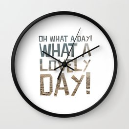 Oh What a day! What a lovely day! Wall Clock