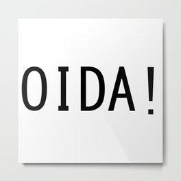 "OIDA! (Alter!) - Austrian Slang Word ""Dude!""/""wth!"" Metal Print"