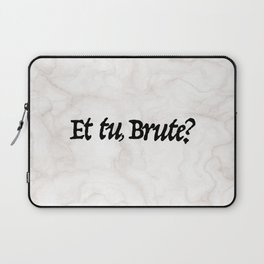"""Et tu, Brute?"" Julius Caesar's Last Words Laptop Sleeve"