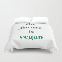 THE FUTURE IS VEGAN Duvet Cover