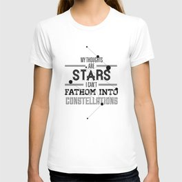"""""""My Thoughts Are Stars I Can't Fathom Into Constellations"""" T-shirt"""