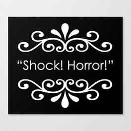 Shock! Horror! Canvas Print