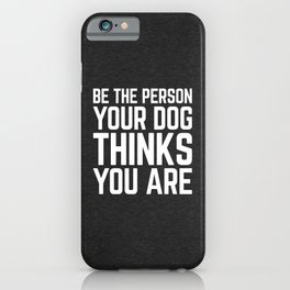 Be The Person Dog Funny Quote iPhone Case