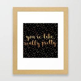 You're Like, Really Pretty - Black Gold Framed Art Print