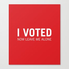 I voted. Now leave me alone. (Red) Canvas Print