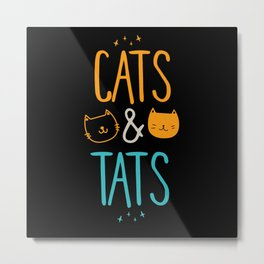 Cats And Tats Cat Lover Tattoo Lover Gift Idea Metal Print