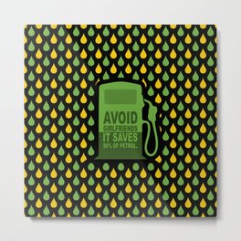 Avoid Girlfriends... Save Petrol (Funny Concept) Metal Print