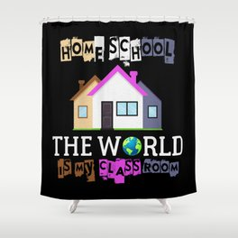 Home school - The World Is My Classroom Shower Curtain