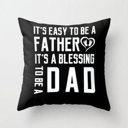 It's Easy To Be A Father It's A Blessing To Be A Dad Throw Pillow