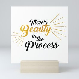 There's Beauty in the Process Mini Art Print