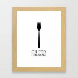 Oh For Fork's Sake Framed Art Print