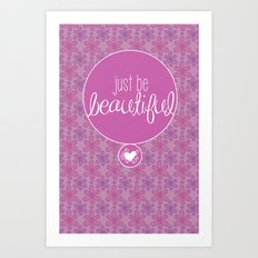 JUST BE BEAUTIFUL Art Print