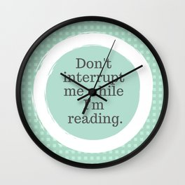 Don't interrupt me while I'm reading Wall Clock