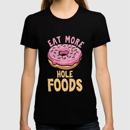 Humorous Food Foodies Humor Doughnut Lovers Gift Eat More Hole Foods Funny Donut T-shirt