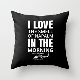 I love the smell of Napalm in the morning Throw Pillow