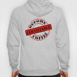 Funny Rubber Stamp Certifiable Before Coffee  Hoody