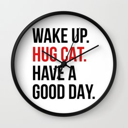 Wake Up, Hug Cat, Have a Good Day Wall Clock