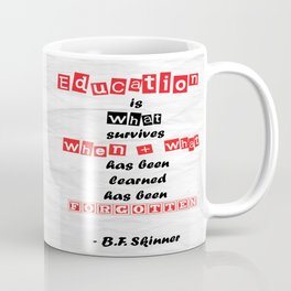 Education is what survives B.F. Skinner Famous Quote Coffee Mug