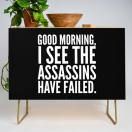 Good morning, I see the assassins have failed. (Black) Credenza