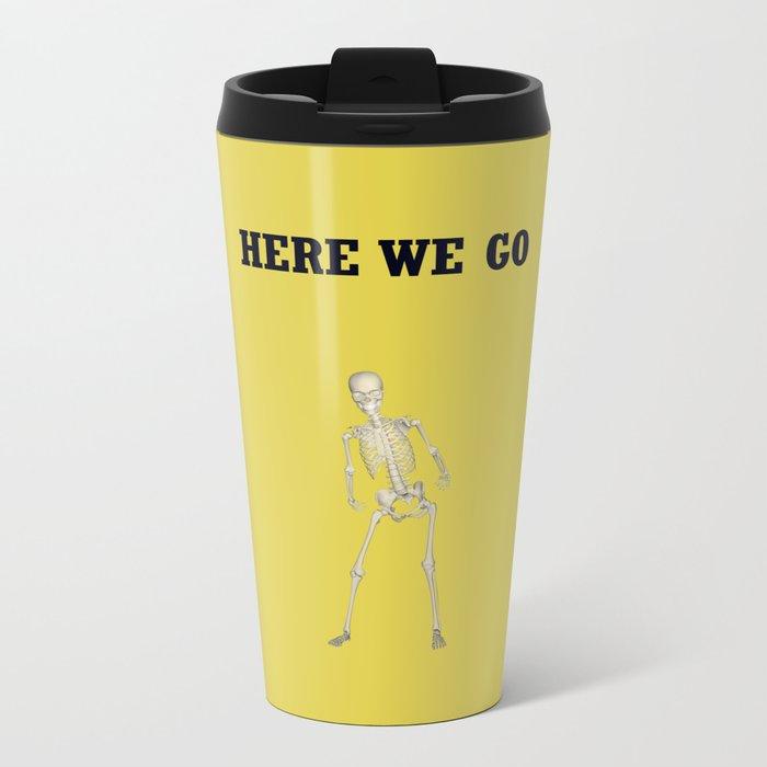 Here we go Metal Travel Mug