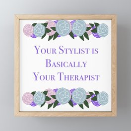 Your Stylist is Basically Your Therapist Framed Mini Art Print