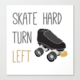 Skate Hard, Turn Left Canvas Print