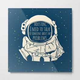 I need to talk to someone about my problems Metal Print