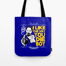 I like the way you die, boy Tote Bag